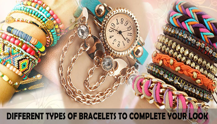 Different Types Of Bracelets To Complete Your Look Looksgud In