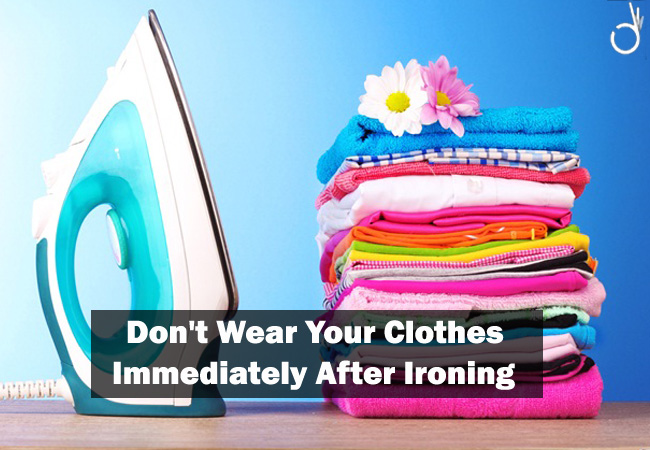 never wear clothes immediately after ironing, life hacks to make a life easier