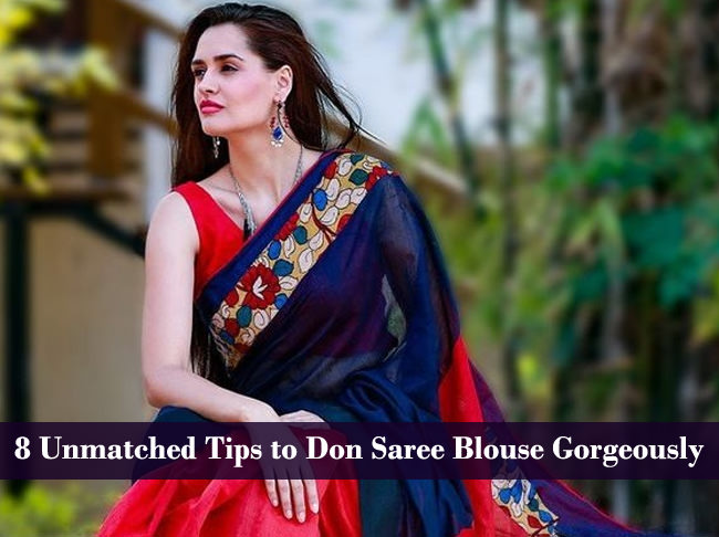 8 Unmatched Tips To Don Saree Blouse Gorgeously Looksgudin