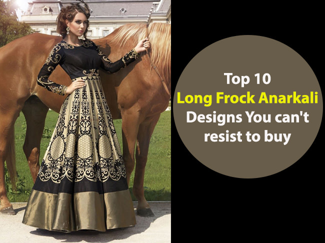 Top 10 Long Frock Anarkali Designs