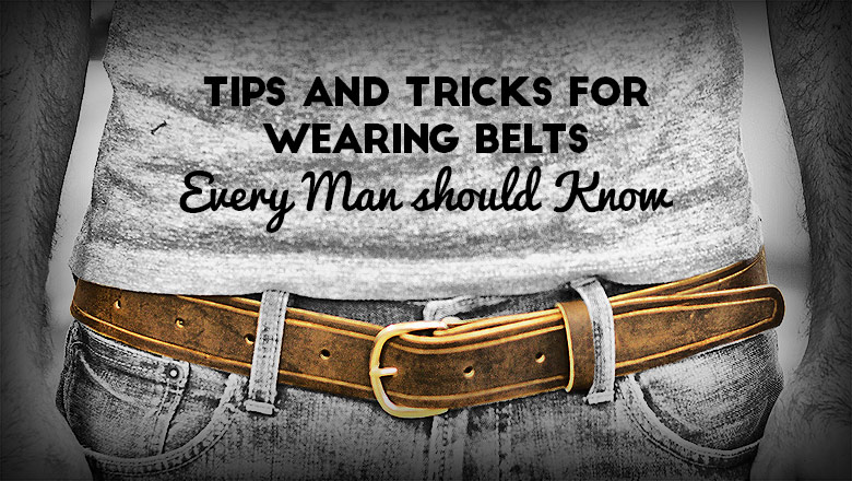 Wearing Belt : tips and tricks for Men