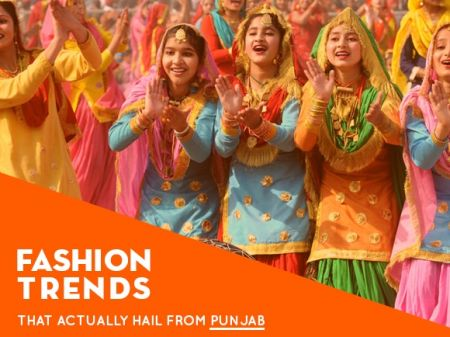 6 Fashion Trends that actually hail from Punjab