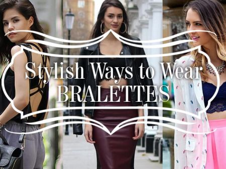 10 Stylish Ways to Wear Bralettes for Instant Look Chic