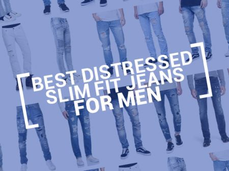 20 Best Distressed Slim Fit Jeans for Men To Buy Right Now