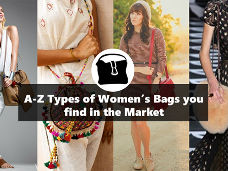 A-Z types of Women's Bags you find in the market