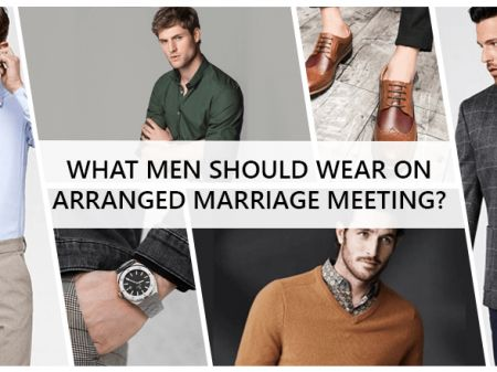 What Men should wear on Arranged Marriage Meeting?