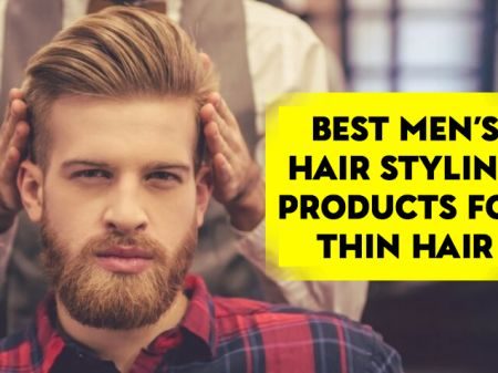 10 Best Men's Hair Styling Products for Thin Hair