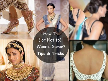How to (or Not to) wear a Saree? Tips and Tricks