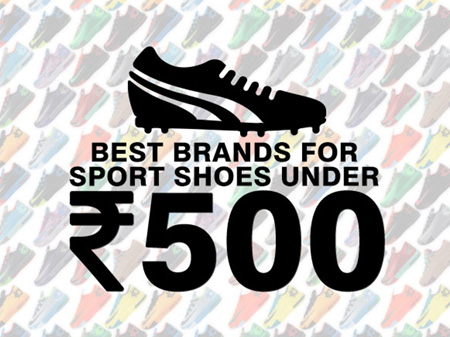 Best Brands to Buy Sport Shoes Just below Rs. 500