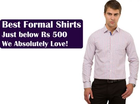 Best Formal Shirts Just below Rs 500 We Absolutely Love!