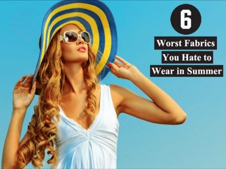 6 Worst Fabrics You hate to wear in Summer